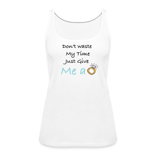 Give me Ring tshirt - Women's Premium Tank Top