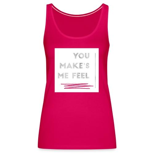 You Make's me feel... - Camiseta de tirantes premium mujer
