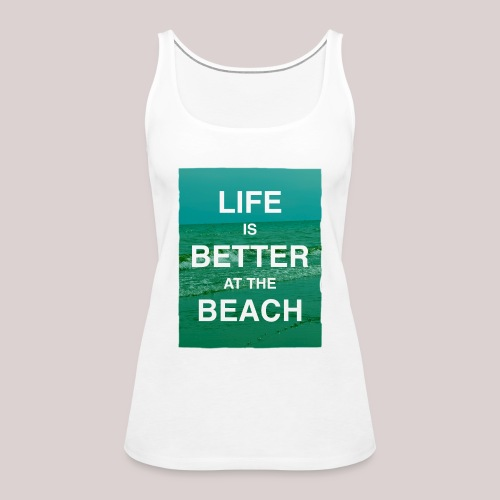 Life is better at beach - Frauen Premium Tank Top