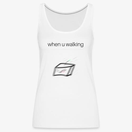 when you walking meme - Débardeur Premium Femme