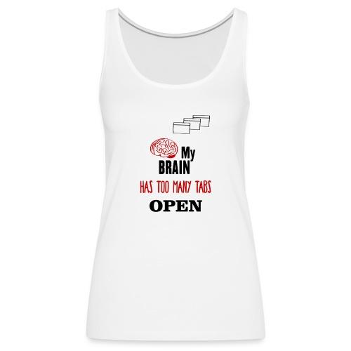 My Brain Has Too Many Tabs Open - Frauen Premium Tank Top