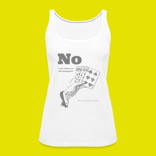 I can show you a card trick! - Frauen Premium Tank Top