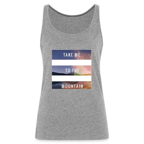 Take me to the mountain - Camiseta de tirantes premium mujer