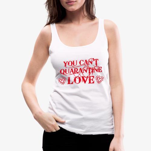 01 You Can't Quarantine Love Liebe Spruch Maske - Frauen Premium Tank Top