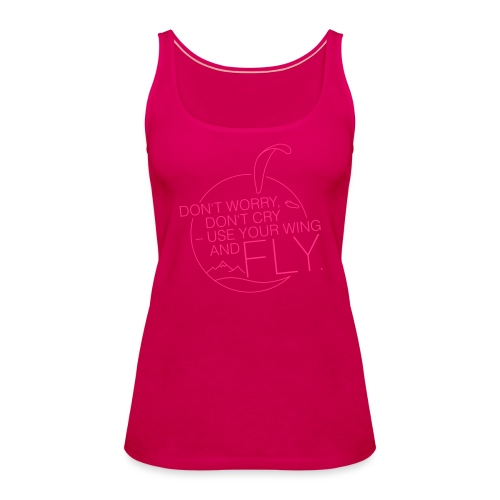 Don't Worry, Don't Cry – Use Your Wing And Fly - Frauen Premium Tank Top