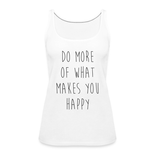 Do More Of What Makes You Happy Motivational Quote - Frauen Premium Tank Top