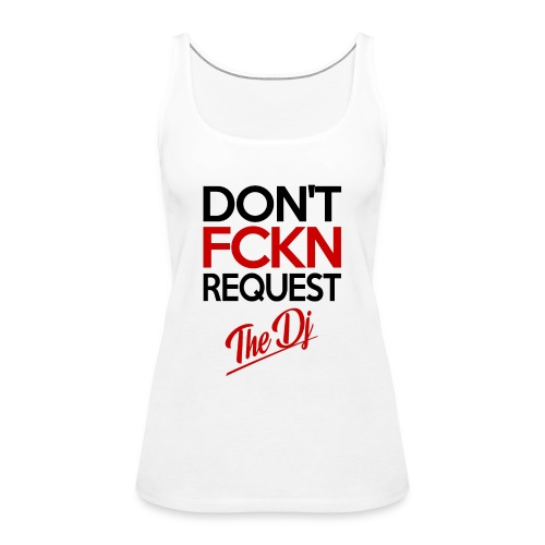Don't FCKN Request The Dj - Frauen Premium Tank Top
