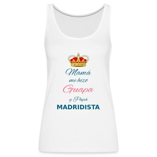 Mamà me hizo Guapa y papà MADRIDISTA - Canotta premium da donna