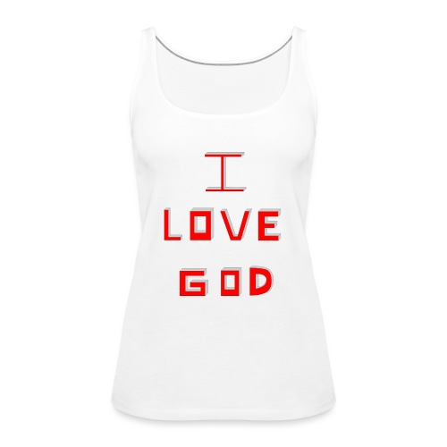 I LOVE GOD - Camiseta de tirantes premium mujer