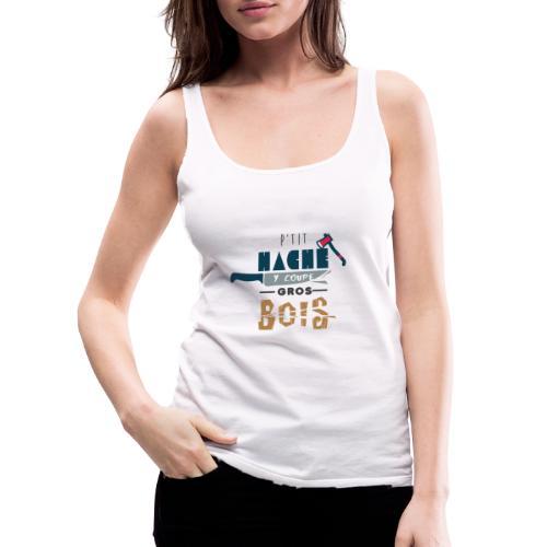 pti hache y coupe gros bois 974 - Débardeur Premium Femme