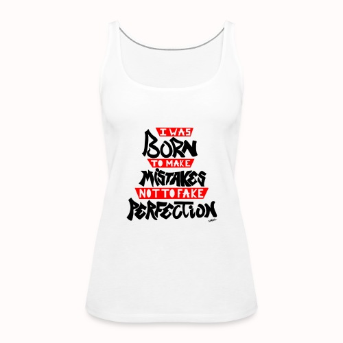 I Was Born To Make Mistakes Not To Fake Perfection - Women's Premium Tank Top