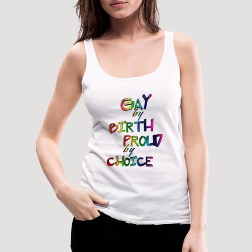 Gay by Birth - Frauen Premium Tank Top