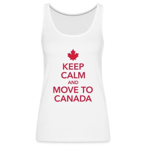keep calm and move to Canada Maple Leaf Kanada - Women's Premium Tank Top