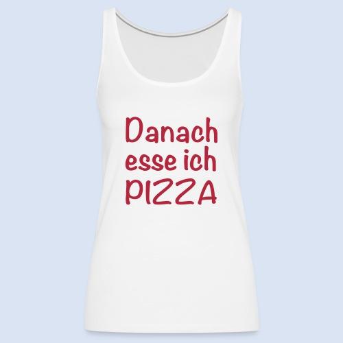 Danach esse ich PIZZA - Frauen Premium Tank Top