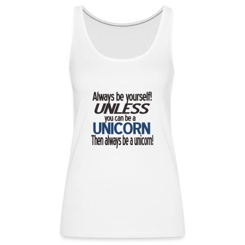 Always be a unicorn - Women's Premium Tank Top