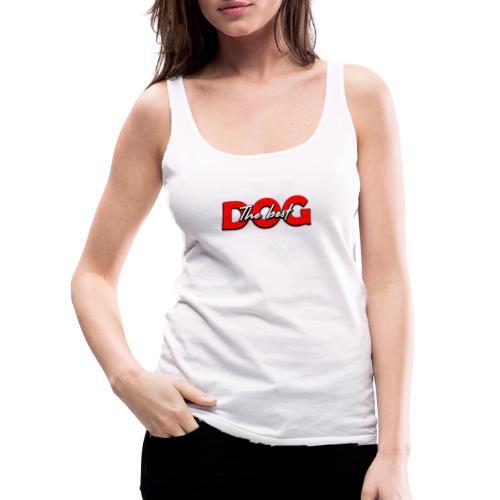 the best dog - Débardeur Premium Femme