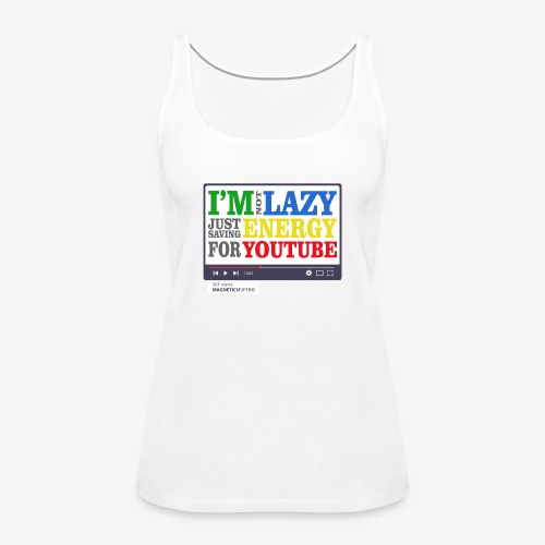 I'm Not Lazy I'm Just Saving Energy For YouTube - Women's Premium Tank Top
