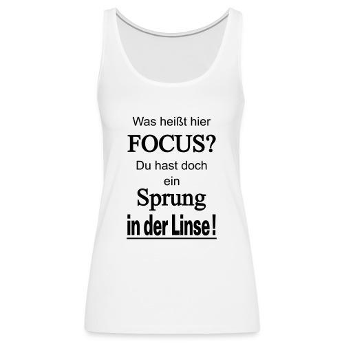 Was heißt hier Focus? Du hast Sprung in der Linse! - Frauen Premium Tank Top
