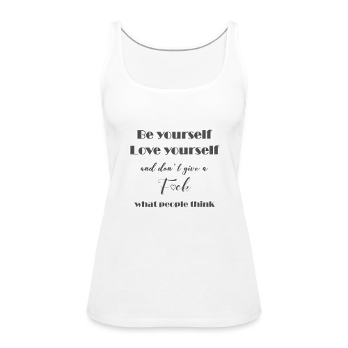 Be yourself Love yourself grey - Frauen Premium Tank Top