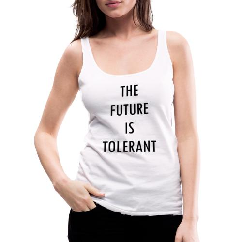 FUTURE IS TOLERANT - Frauen Premium Tank Top