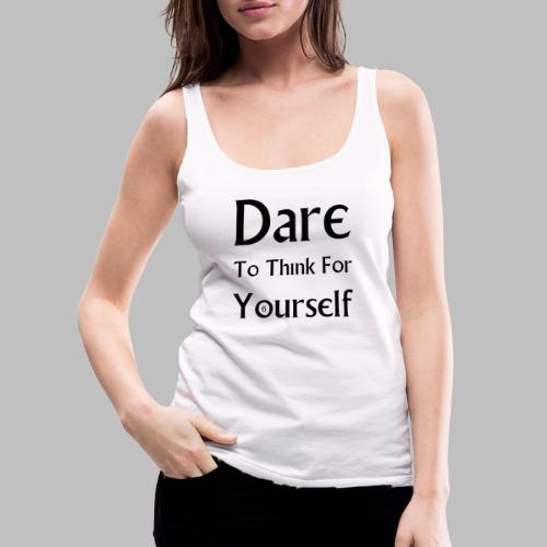 Dare To Think For Yourself - Women's Premium Tank Top