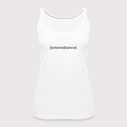 fashioninfluenced - Frauen Premium Tank Top