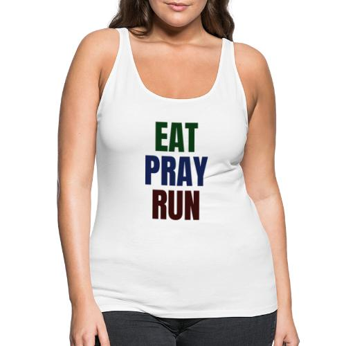 Eat - Pray - Run - Frauen Premium Tank Top