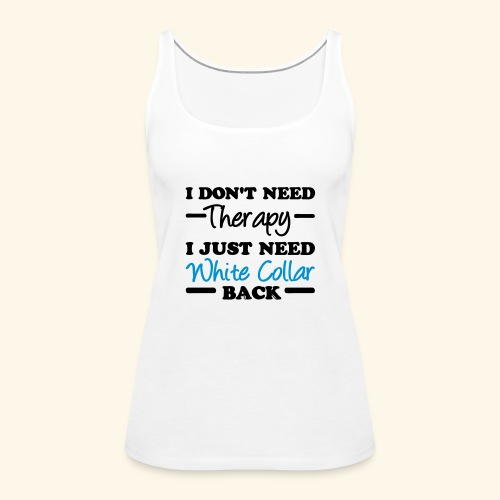 White Collar Therapy White Collar Shirts - Women's Premium Tank Top
