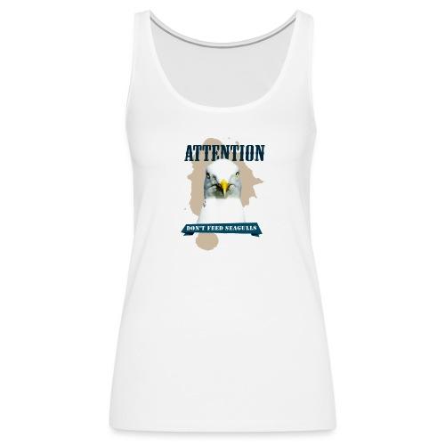 ATTENTION - don't feed seagulls - Frauen Premium Tank Top
