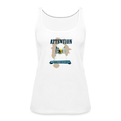 ATTENTION - don't feed seagulls - Frauen Premium Tank Top
