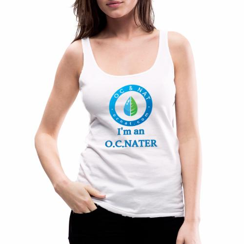 OC & NAT - I'm an O.C.NATER - Frauen Premium Tank Top