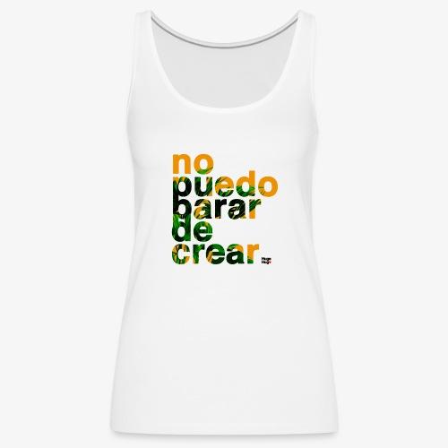 Nopuedoparardecrear - Camiseta de tirantes premium mujer