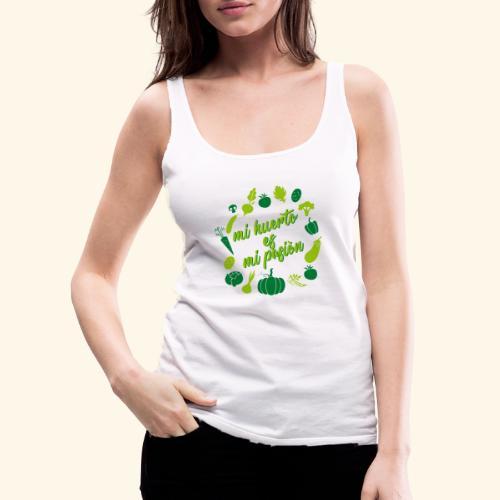 Mi huerto mi pasion - Camiseta de tirantes premium mujer