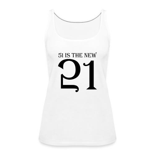 51 Is The New 21 - Women's Premium Tank Top