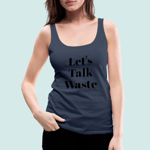 Let´s talk waste produkt - Frauen Premium Tank Top