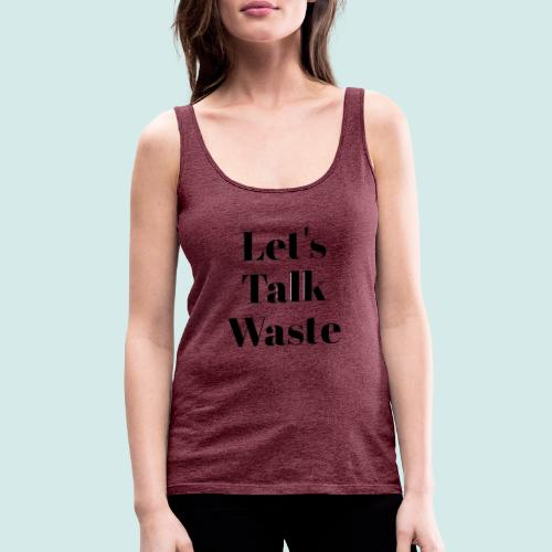 Let´s talk waste produkt - Frauen Premium Tank Top