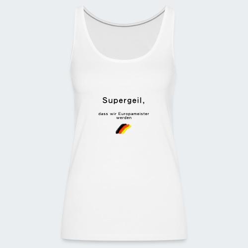 supergeil, Europameister - Frauen Premium Tank Top