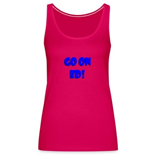 Go on Ed - Women's Premium Tank Top