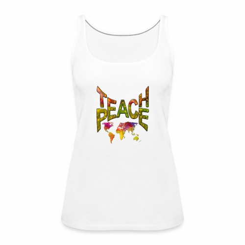 Teach Peace - Women's Premium Tank Top