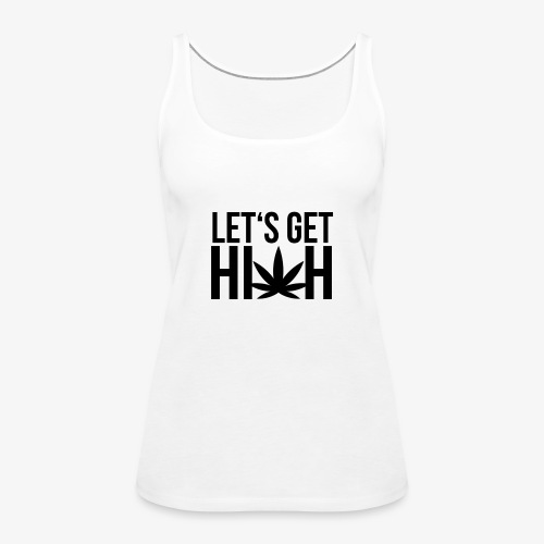 Let's get high - Frauen Premium Tank Top