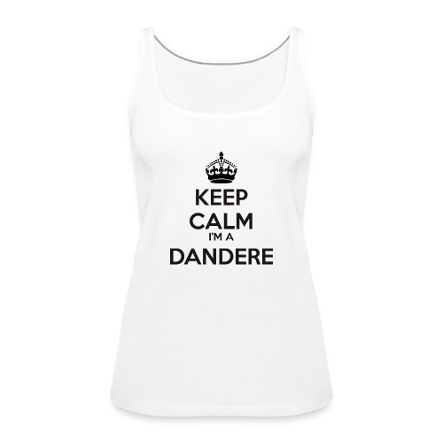 Dandere keep calm - Women's Premium Tank Top