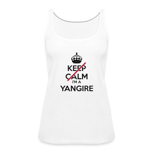 Yangire don't keep calm - Women's Premium Tank Top