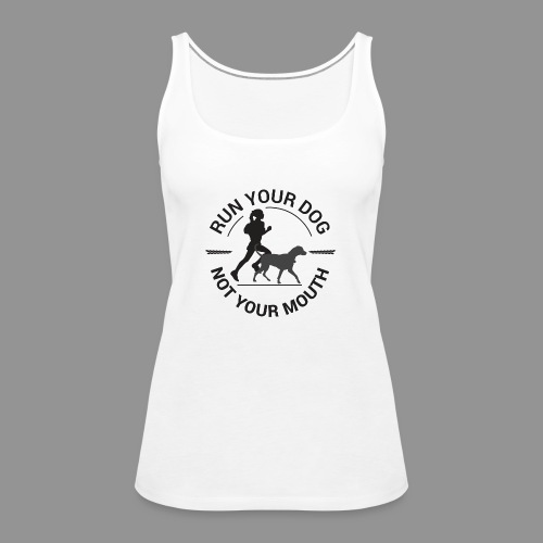 Run your dog, not your mouth - Women's Premium Tank Top