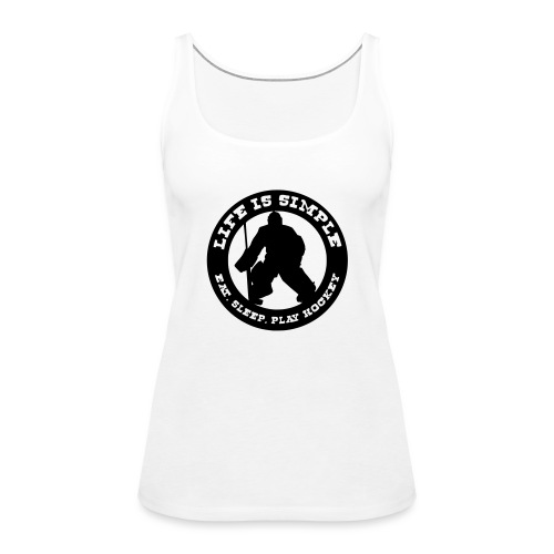 Life is Simple, Eat Sleep Play Hockey (goalie) - Women's Premium Tank Top