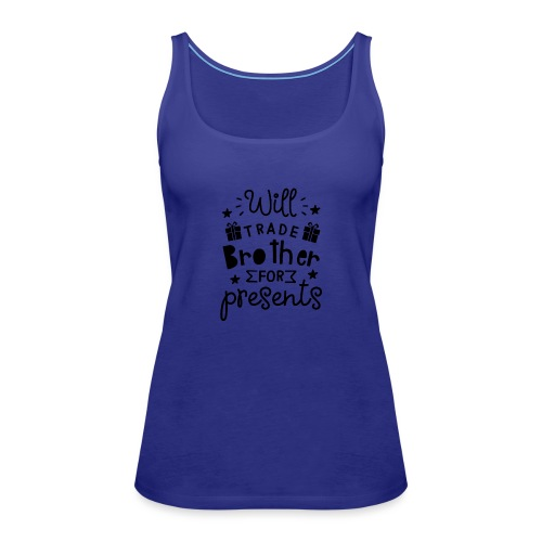 Will trade brother for presents - Women's Premium Tank Top