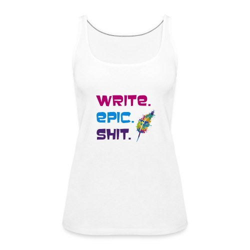 Write.Epic.Shit by www.Schreiben-im-Flow.de - Frauen Premium Tank Top
