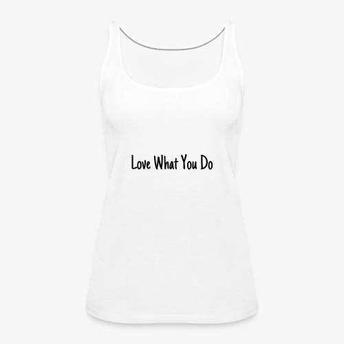 Love What You Do - Frauen Premium Tank Top