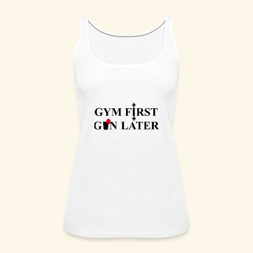 Gym first, Gin later - Women's Premium Tank Top