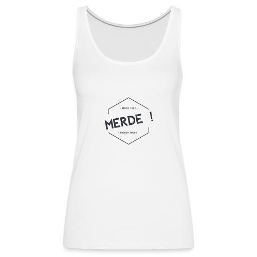 MERDE French touch Since 1992 - Débardeur Premium Femme