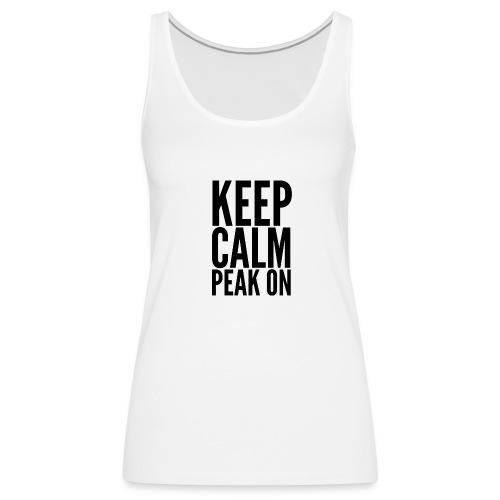 Keep Calm Peak On (Black) - Women's Premium Tank Top